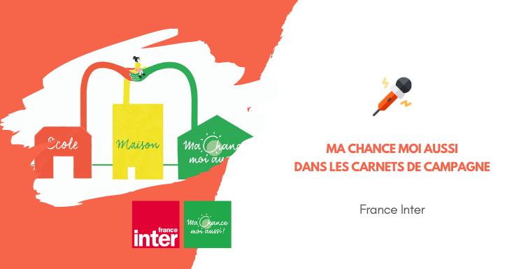 [France Inter] Ma Chance Moi Aussi dans les Carnets de Campagne